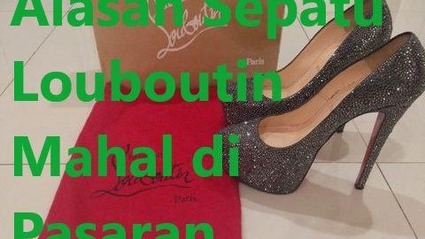 Alasan Sepatu Louboutin Mahal di Pasaran